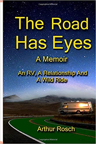 The Road Has Eyes: A Relationship, An RV and a Wild Ride - Memoirs About Travel