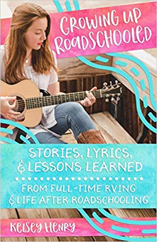 Growing Up Roadschooled: Stories, Lyrics, & Lessons Learned From Full-Time RVing & Life After Roadschooling - Memoirs About Travel
