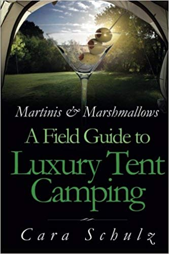 Martinis & Marshmallows: A Field Guide to Luxury Tent Camping - Books About Glamping